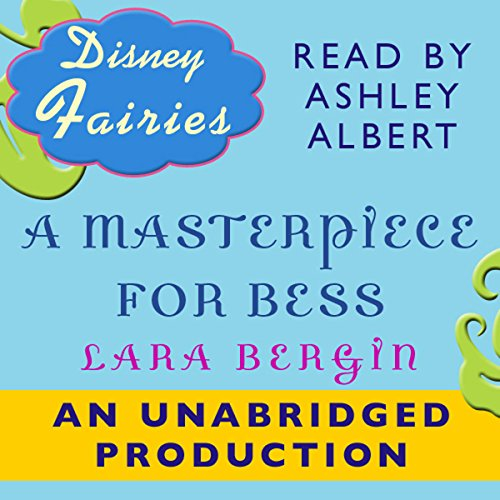 Disney Fairies     A Masterpiece for Bess              By:                                                                                                                                 Lara Bergen                               Narrated by:                                                                                                                                 Ashley Albert                      Length: 1 hr and 11 mins     4 ratings     Overall 4.0