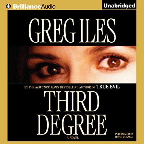 Third Degree                   By:                                                                                                                                 Greg Iles                               Narrated by:                                                                                                                                 David Colacci                      Length: 12 hrs and 44 mins     462 ratings     Overall 4.2