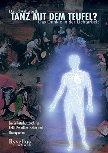 Tanz mit dem Teufel?: Das Dunkle in der Lichtarbeit. Ein Selbstschutzbuch für Reiki-Praktiker, Heiler und Therapeuten