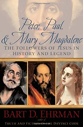Peter, Paul, and Mary Magdalene: The Followers of Jesus in History and Legend by Bart D. Ehrman (2006-05-01)