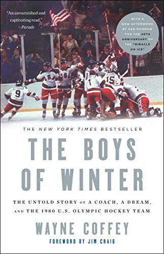 The Boys of Winter: The Untold Story of a Coach, a Dream, and the 1980 U.S. Olympic Hockey Team (English Edition)