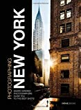 Photographing: New York: Award-Winning Photographers Show You How to Get the Best Shots by...