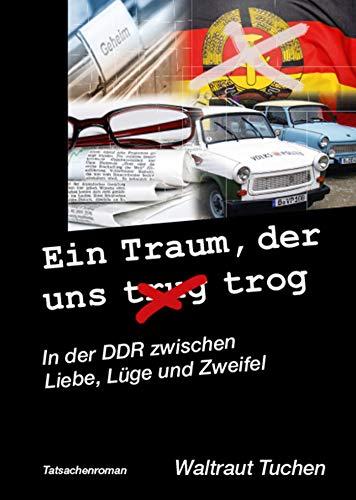 Ein Traum, der uns trug/trog: In der DDR zwischen Liebe, Lüge und Zweifel