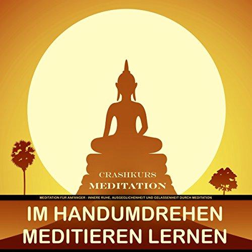Meditation für Anfänger - Im Handumdrehen Meditieren lernen Titelbild