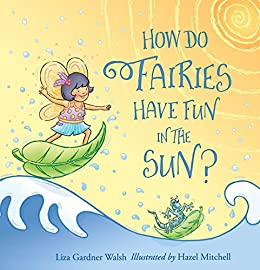 How Do Fairies Have Fun in the Sun? by [Liza Gardner Walsh, Hazel Mitchell]