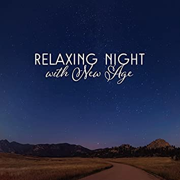 Relaxing Night with New Age – Calm Music for Night, Peaceful Mind & Body, Easy Listening, New Age Music