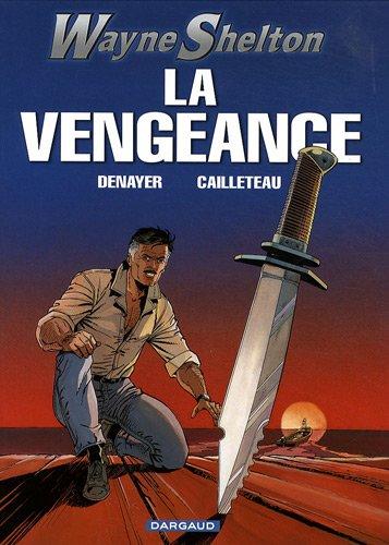 Wayne Shelton - tome 5 - VENGEANCE (LA)