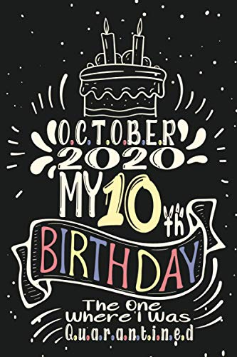October 2020 My 10th Birthday The One Where I Was Quarantined: Happy 10th Birthday 10 Years Old Gift Ideas for Boys, Girls, Son, Daughter, Men,woman, ... birthday notebook, Funny Card Alternative