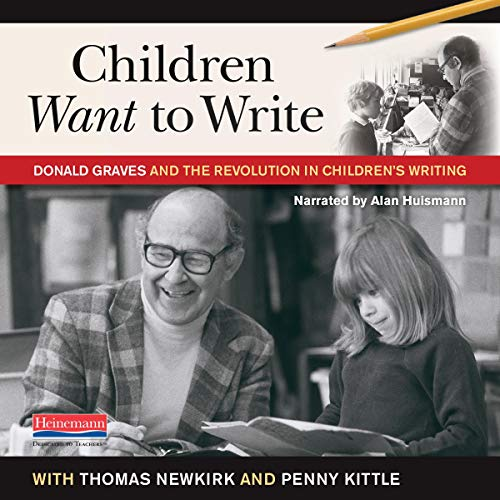 Children Want to Write Audiobook By Donald H Graves, Thomas Newkirk - editor, Penny Kittle - editor cover art
