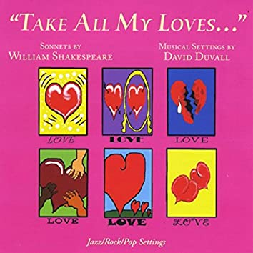 Take All My Loves....