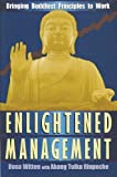 Enlightened Management: Bringing Buddhist Principles to Work by Witten, Dona, Rinpoche, Akong Tulku (1999) Paperback