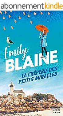 La crêperie des petits miracles : Évadez-vous en Bretagne et découvrez la recette du bonheur avec la nouveauté d'Emily Blaine (&H)