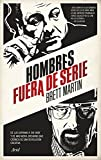 Hombres fuera de serie: De Los Soprano a The Wire y de Mad Men a Breaking Bad. Crnica de una revolucin creativa (Ariel)