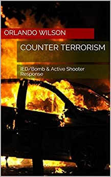 Counter Terrorism: IED/Bomb & Active Shooter Response by [Orlando Wilson]