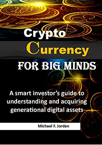Cryptocurrency for Big Minds : A smart investor's guide to understanding and acquiring generational digital assets (English Edition)