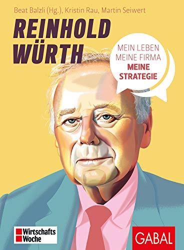 Reinhold Würth: Mein Leben, meine Firma, meine Strategie (Dein Business)