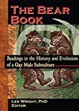 The Bear Book: Readings in the History and Evolution of a Gay Male Subculture (Haworth Gay & Lesbian Studies)