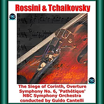 Rossini & Tchaikovsky: The Siege of Corinth, Overture - Symphony No. 6, 'Pathétique'