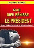 QUE DIEU BÉNISSE LE PRÉSIDENT: Guide de prière pour les autorités d'une nation (French Edition)