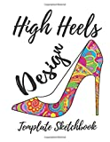 High Heels Design Template Sketch Book: Over 200 Large High Heels Templates for Sketching Fashion Design Styles
