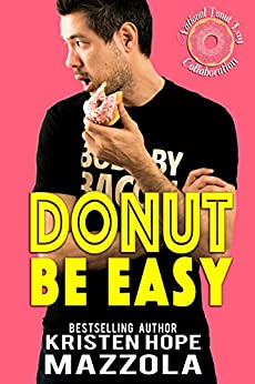 Donut Be Easy: A Standalone Romantic Comedy by [Kristen Hope Mazzola]