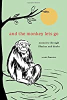 And the Monkey Lets Go: Memoirs Through Illusion and Doubt