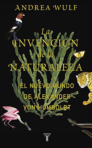 La invención de la naturaleza: El Nuevo Mundo de Alexander von Humboldt