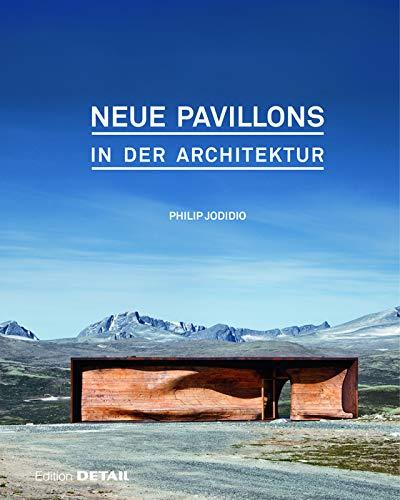 Neue Pavillons in der Architektur: Die außergewöhnlichsten Pavillons der letzten Jahre (DETAIL Special)