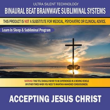 Accepting Jesus Christ: Combination of Subliminal & Learning While Sleeping Program (Positive Affirmations, Isochronic Tones & Binaural Beats)