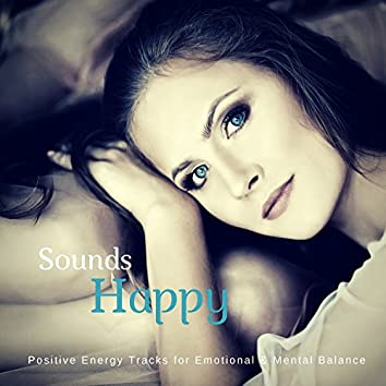 Sounds Happy (Positive Energy Tracks For Emotional and amp; Mental Balance)