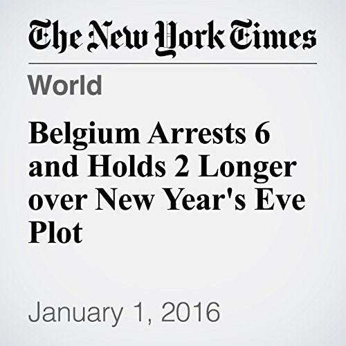 Belgium Arrests 6 and Holds 2 Longer over New Year's Eve Plot cover art