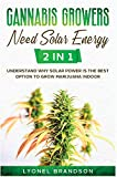Cannabis Growers Need Solar Energy [2 in 1]: Understand Why Solar Power is the Best Option to Grow Marijuana Indoor