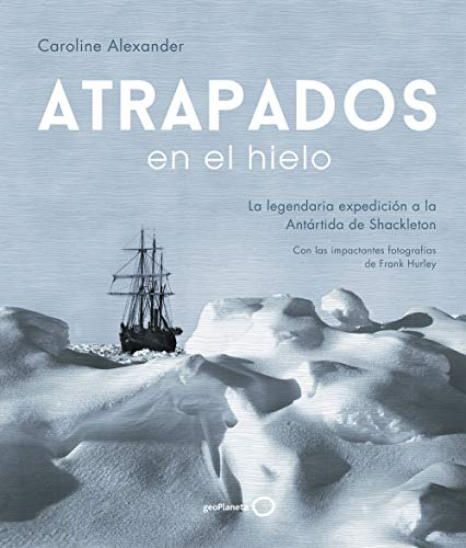 Atrapados en el hielo: La legendaria expedición a la Antártida de Shackleton (Ilustrados)