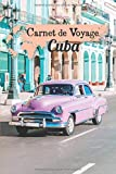 Carnet de Voyage Cuba: Journal de bord pour planifier vos trajets | Gardez de superbes souvenirs | Checklist pour ne rien oublier | 100 Pages préremplies | Espaces pour vos Photos