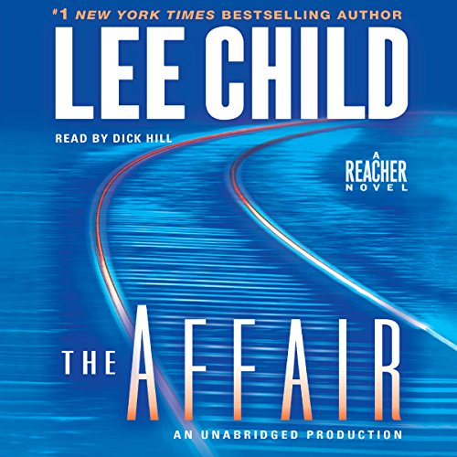 The Affair     A Jack Reacher Novel              By:                                                                                                                                 Lee Child                               Narrated by:                                                                                                                                 Dick Hill                      Length: 16 hrs and 3 mins     5,863 ratings     Overall 4.3