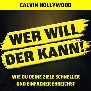 Wer will, der kann     Wie du deine Ziele schneller und einfacher erreichst              Autor:                                                                                                                                 Calvin Hollywood                               Sprecher:                                                                                                                                 Heiko Grauel                      Spieldauer: 5 Std. und 23 Min.     177 Bewertungen     Gesamt 4,8