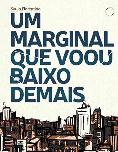 Um marginal que voou baixo demais (Portuguese Edition)