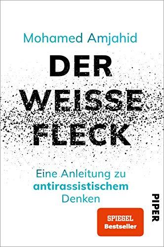 Der weiße Fleck: Eine Anleitung zu antirassistischem Denken