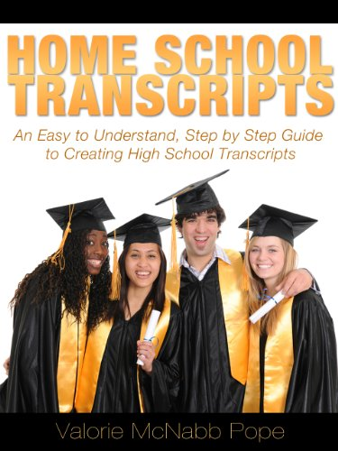 Homeschool Transcripts (An Easy to Understand, Step by Step Guide to High School Transcripts Book 1)