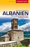Reiseführer Albanien: Mit Tirana, Berat, Gjirokastër, Riviera und Albanische Alpen (Trescher-Reiseführer)
