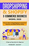 Dropshipping and Shopify E-Commerce Business Model 2020: A Step-by-Step Guide for Beginners on How to Start a Dropshipping E-Commerce Business and ... (Best Financial Freedom Books & Audiobooks)