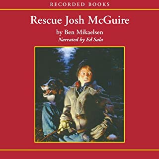 Rescue Josh McGuire                   By:                                                                                                                                 Ben Mikaelsen                               Narrated by:                                                                                                                                 Ed Sala                      Length: 7 hrs and 56 mins     9 ratings     Overall 4.8