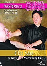 Mastering Wing Chun The Keys To Ip Man's Kung Fu By Grandmaster Samuel Kwok Vol-4 Chi Sao