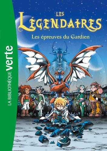 Les Légendaires 02 - Les épreuves du gardien