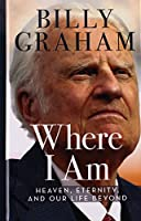 Where I Am: Heaven, Eternity, and Our Life Beyond (Thorndike Press large print inspirational)