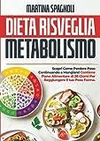 dieta risveglia metabolismo: scopri come perdere peso continuando a mangiare! contiene piano alimentare di 28 giorni per raggiungere il tuo peso forma.