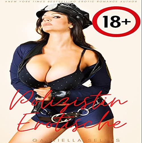 Polizistin die Verführung Erotische Sammlung Kurzgeschichten und schmutzige sexgeschichten: Erotik-Geschichten, Explosion Lust, Erotik ab 18 unzensiert, ... Roman (Erotika European Series 2)