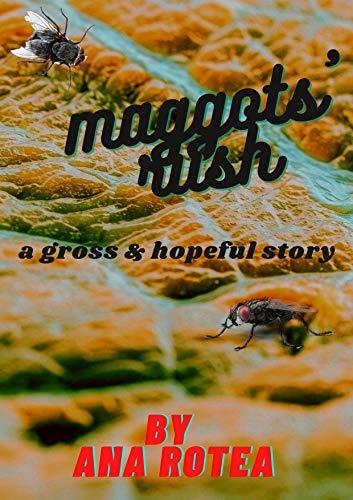 Maggots' Rush: a gross & hopeful story