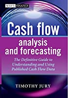 Cash Flow Analysis and Forecasting: The Definitive Guide to Understanding and Using Published Cash Flow Data (The Wiley Finance Series)