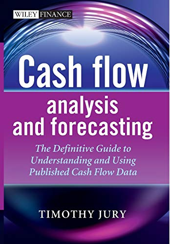 Cash Flow Analysis and Forecasting: The Definitive Guide to Understanding and Using Published Cash Flow Data (Wiley Finance Series)